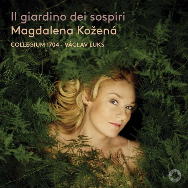 Magdalena Kožená Il giardino dei sospiri Marcello, Vinci, Leo, Gasparini, Händel